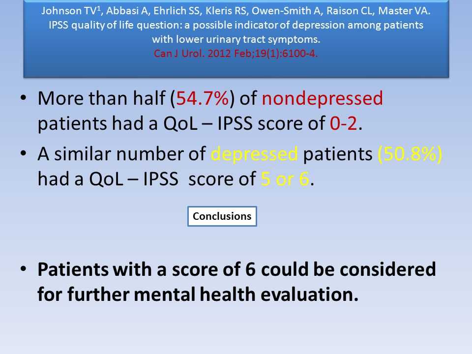 Johnson TV1, Abbasi A, Ehrlich SS, Kleris RS, Owen-Smith A, Raison CL, Master VA. IPSS quality of life question: a possible indicator of depression among patients with lower urinary tract symptoms. Can J Urol. 2012 Feb;19(1):6100-4.