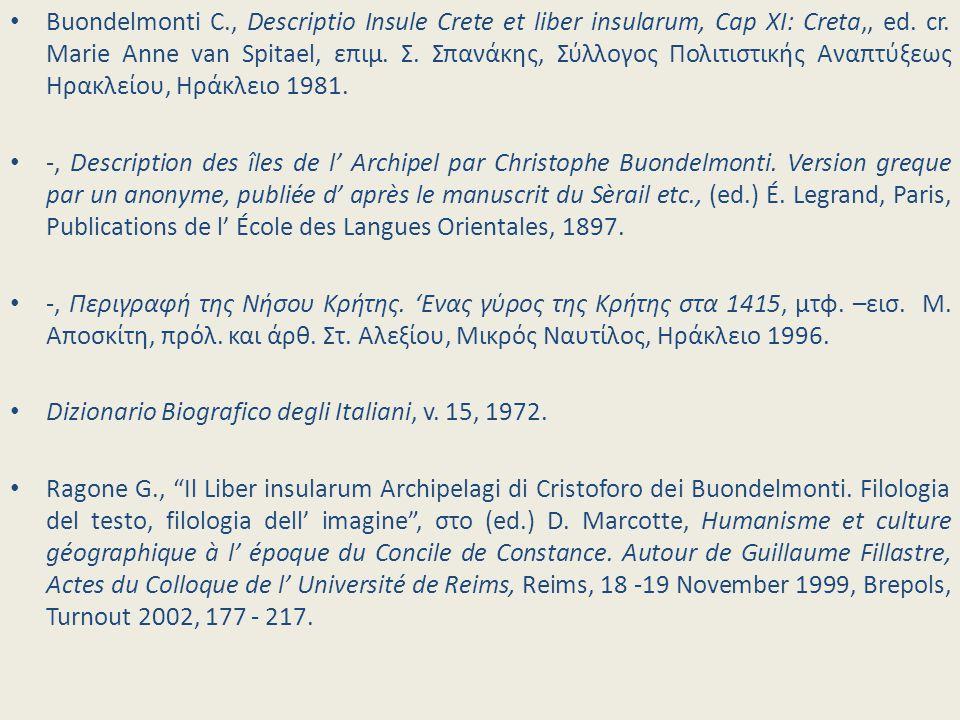 Buondelmonti C., Descriptio Insule Crete et liber insularum, Cap XI: Creta,, ed. cr. Marie Anne van Spitael, επιμ. Σ. Σπανάκης, Σύλλογος Πολιτιστικής Αναπτύξεως Ηρακλείου, Ηράκλειο 1981.