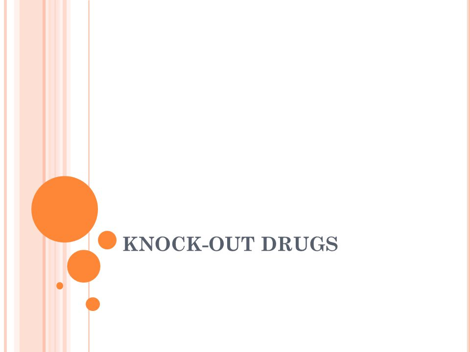 KNOCK-OUT DRUGS