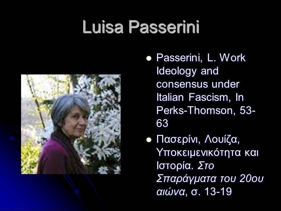 Luisa Passerini Passerini, L. Work Ideology and consensus under Italian Fascism, In Perks-Thomson, 53-63.