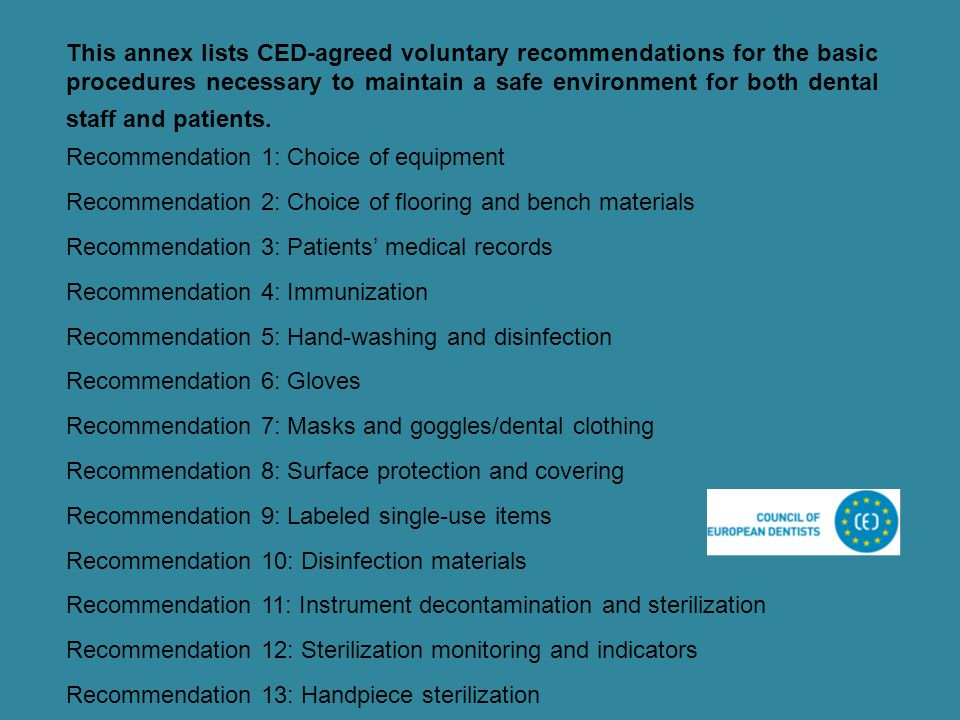 This annex lists CED-agreed voluntary recommendations for the basic procedures necessary to maintain a safe environment for both dental staff and patients.