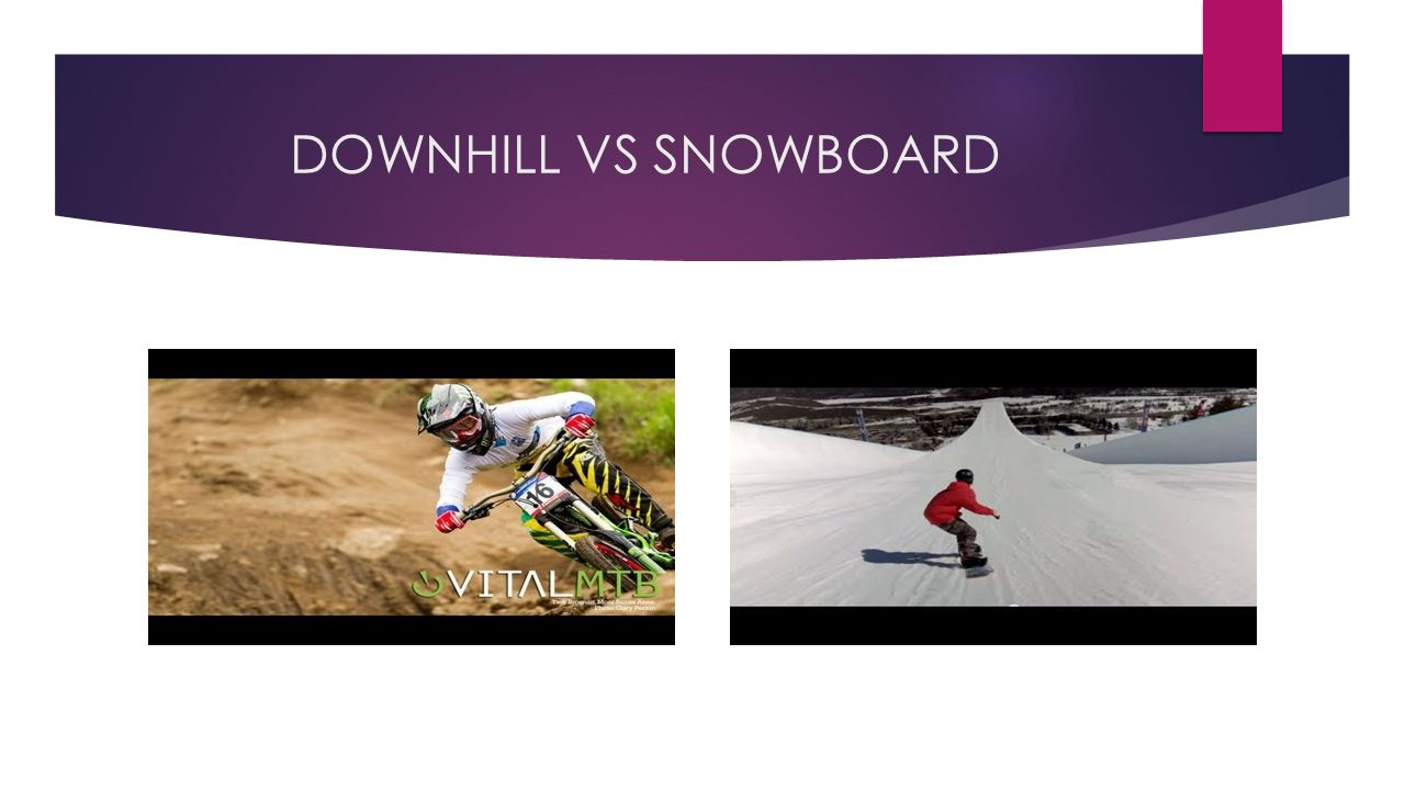 DOWNHILL VS SNOWBOARD