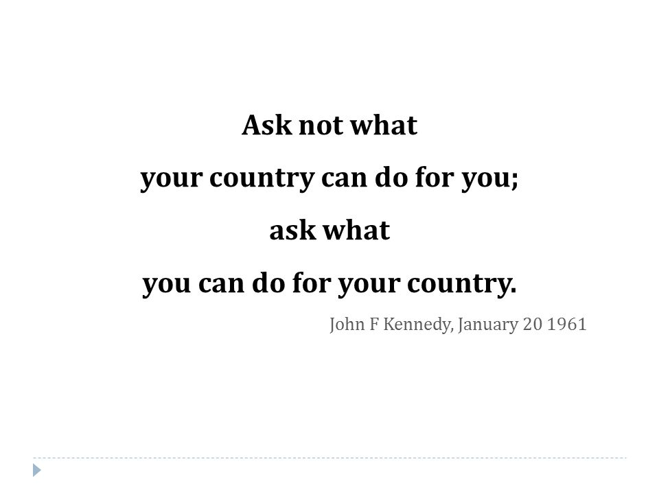 your country can do for you; you can do for your country.