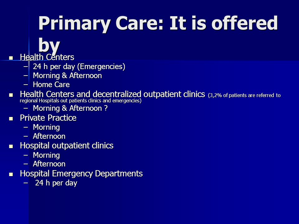 Primary Care: It is offered by