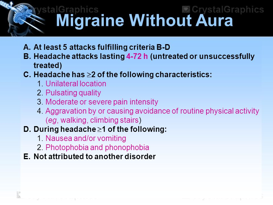 Migraine Without Aura A. At least 5 attacks fulfilling criteria B-D