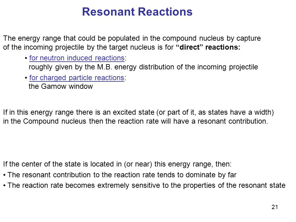 Resonant Reactions The energy range that could be populated in the compound nucleus by capture.
