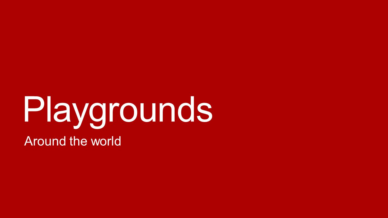 Playgrounds Around the world