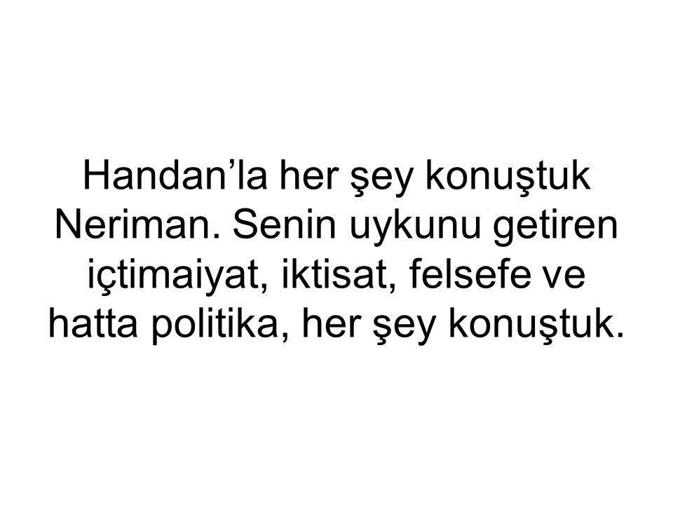 Handan'la her şey konuştuk Neriman