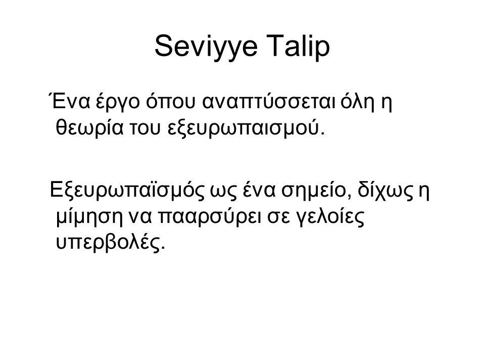 Seviyye Talip Ένα έργο όπου αναπτύσσεται όλη η θεωρία του εξευρωπαισμού.