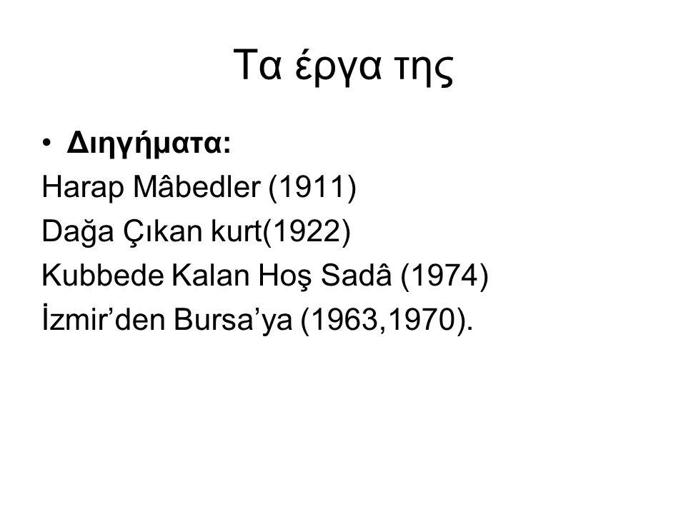 Τα έργα της Διηγήματα: Harap Mâbedler (1911) Dağa Çıkan kurt(1922)
