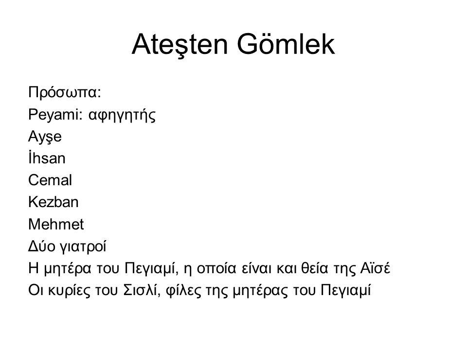 Ateşten Gömlek Πρόσωπα: Peyami: αφηγητής Ayşe İhsan Cemal Kezban