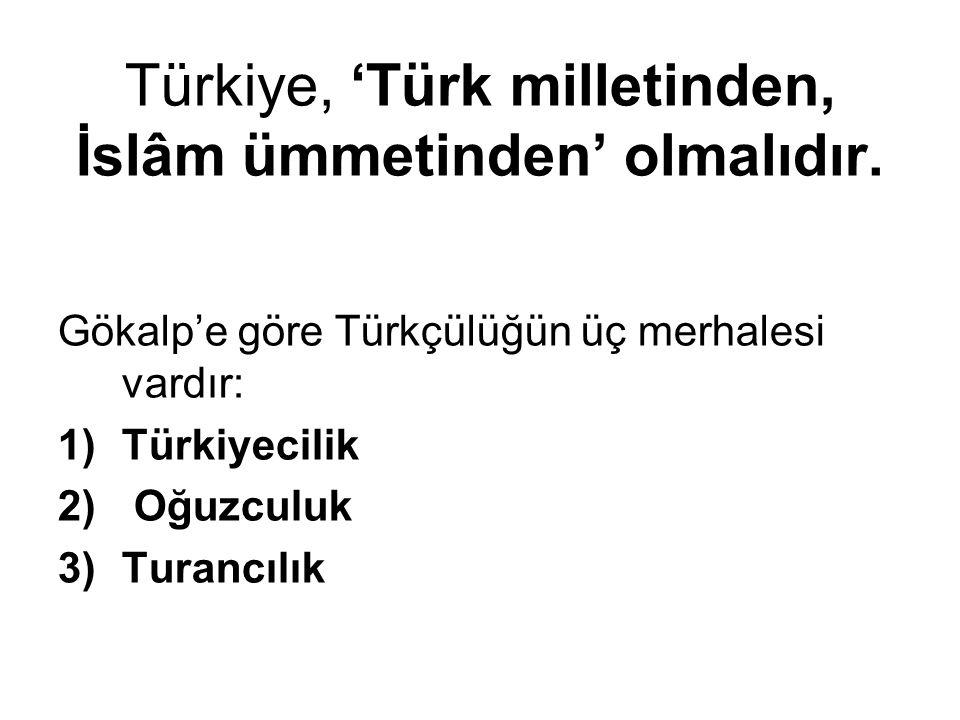 Türkiye, 'Türk milletinden, İslâm ümmetinden' olmalıdır.