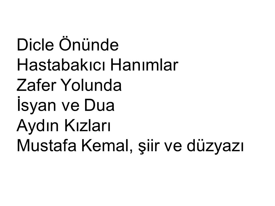 Dicle Önünde Hastabakıcı Hanımlar Zafer Yolunda İsyan ve Dua Aydın Kızları Mustafa Kemal, şiir ve düzyazı