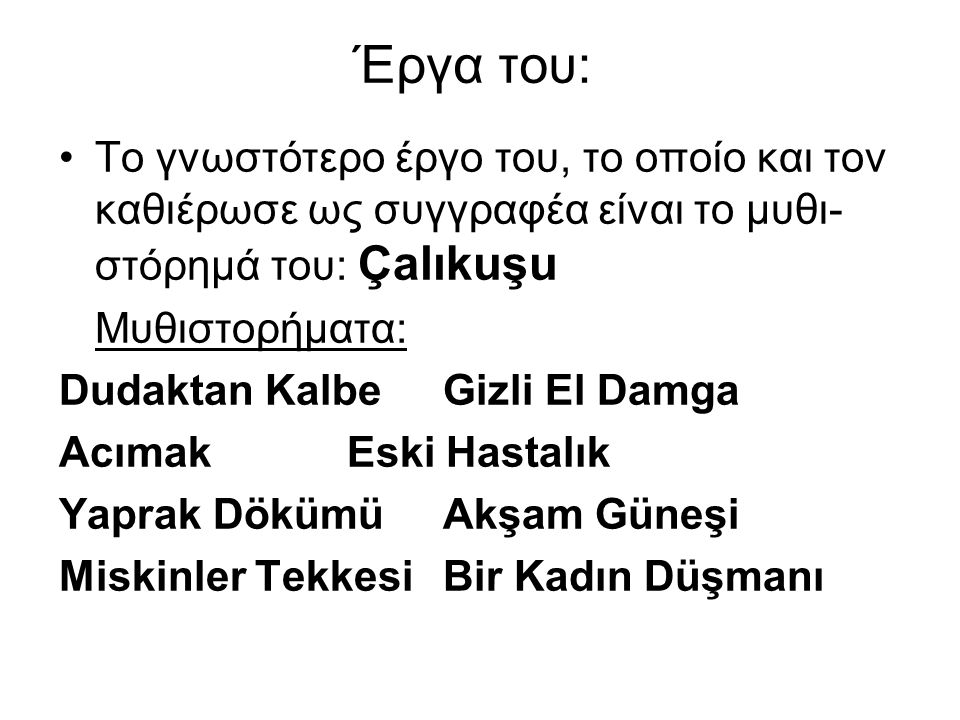 Έργα του: Το γνωστότερο έργο του, το οποίο και τον καθιέρωσε ως συγγραφέα είναι το μυθι- στόρημά του: Çalıkuşu.