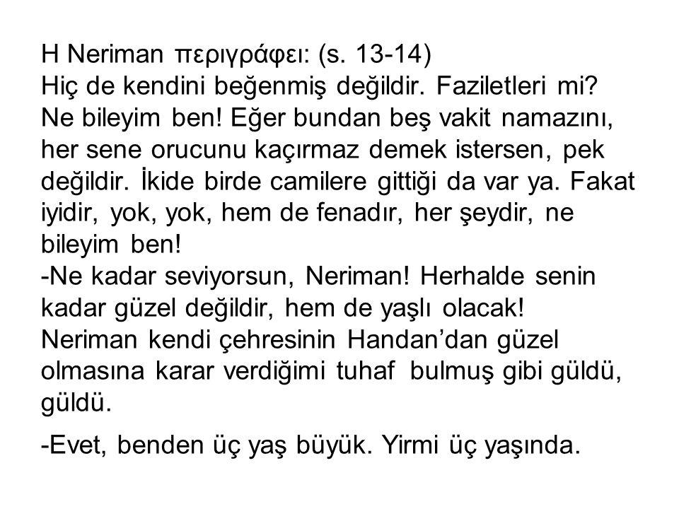 H Neriman περιγράφει: (s. 13-14) Hiç de kendini beğenmiş değildir