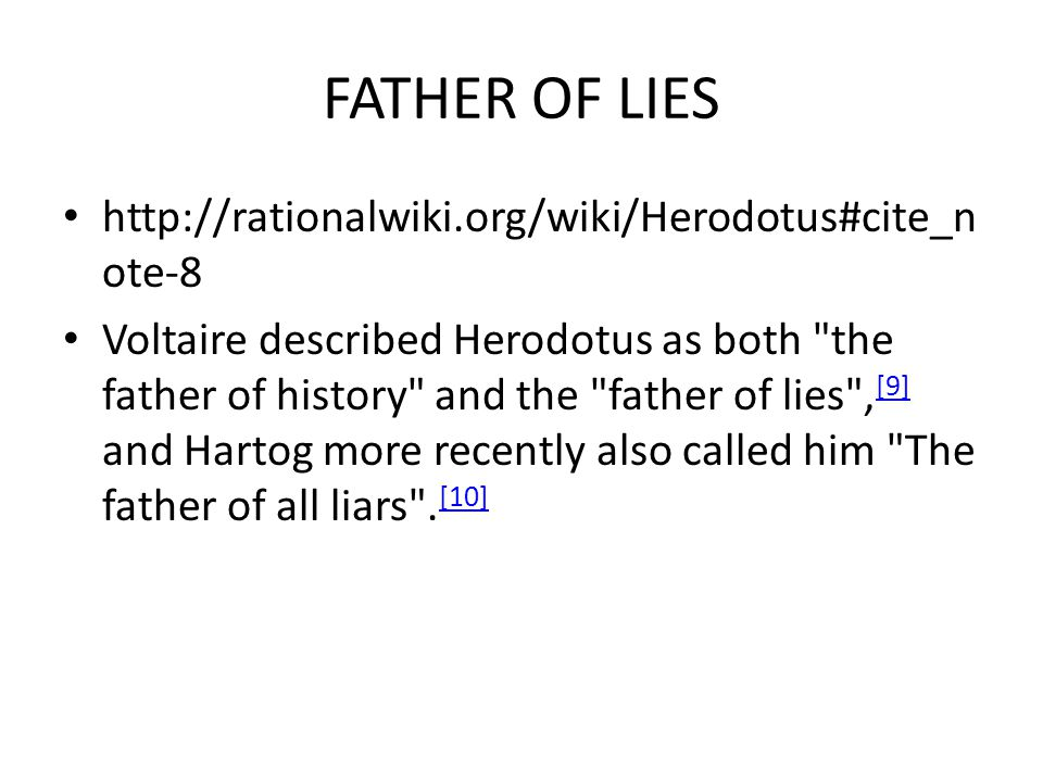 FATHER OF LIES http://rationalwiki.org/wiki/Herodotus#cite_note-8