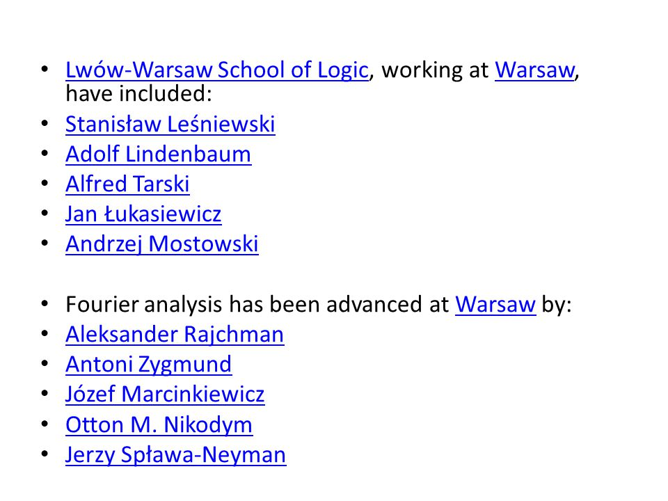 Lwów-Warsaw School of Logic, working at Warsaw, have included: