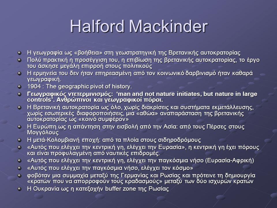 Halford Mackinder Η γεωγραφία ως «βοήθεια» στη γεωστρατηγική της Βρετανικής αυτοκρατορίας.
