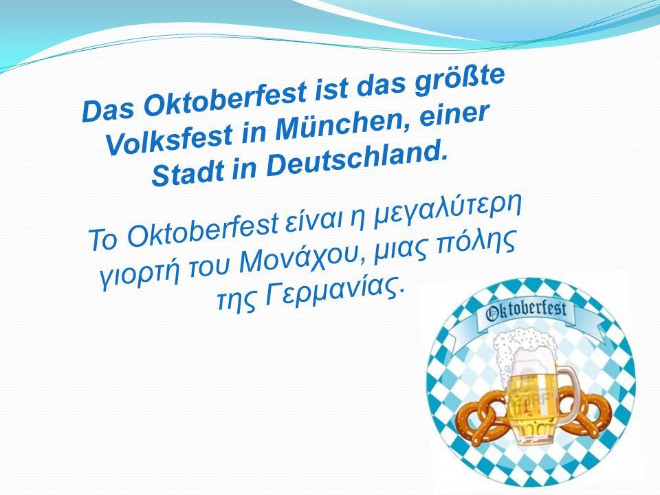 Das Oktoberfest ist das größte Volksfest in München, einer Stadt in Deutschland.