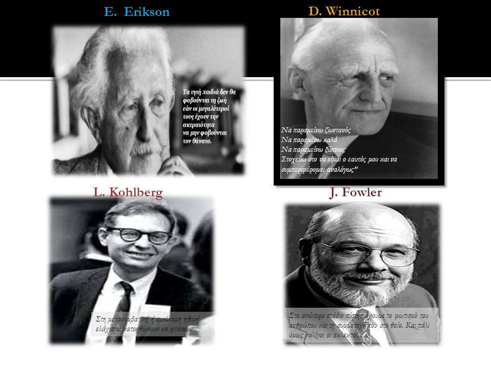 E. Erikson D. Winnicot L. Kohlberg J. Fowler
