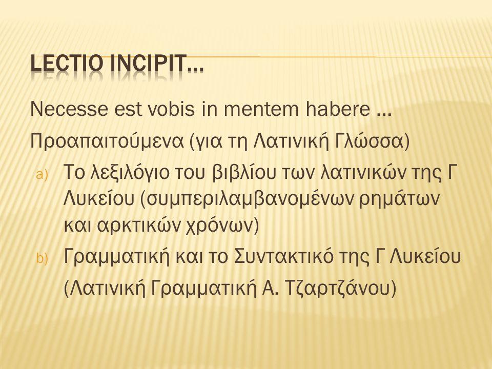 Lectio incipit… Necesse est vobis in mentem habere …