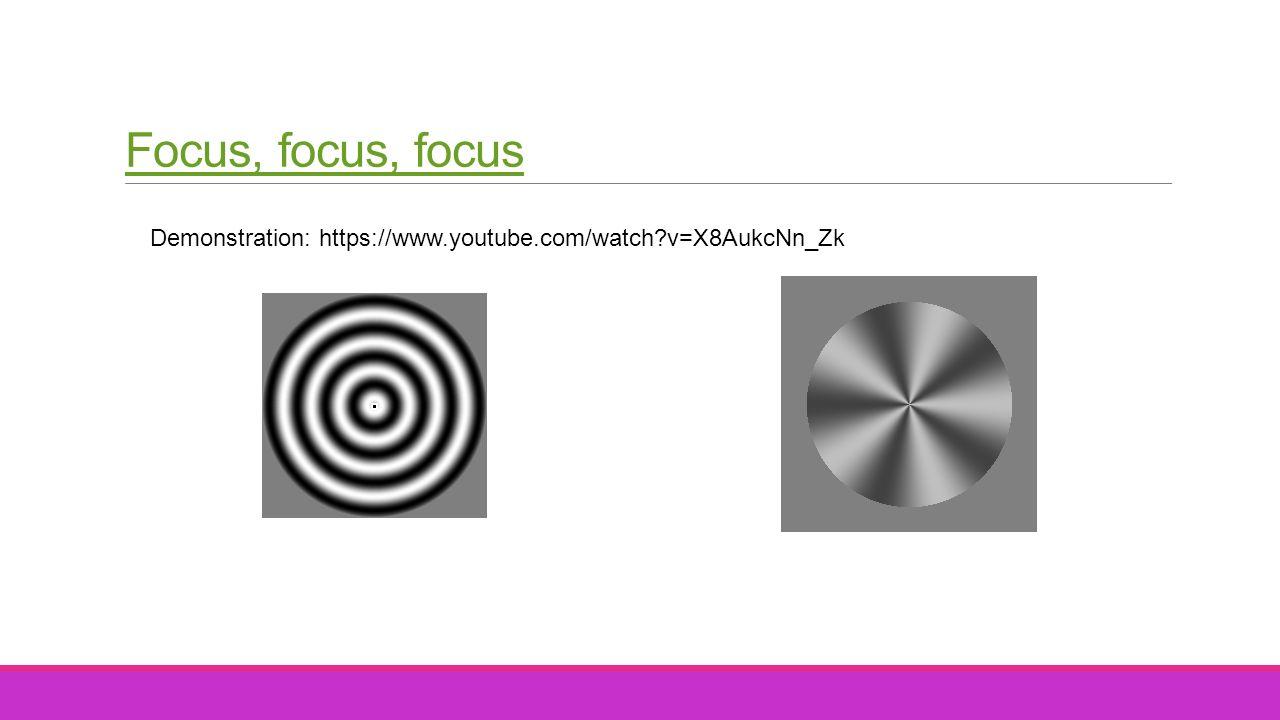 Focus, focus, focus Demonstration: https://www.youtube.com/watch v=X8AukcNn_Zk