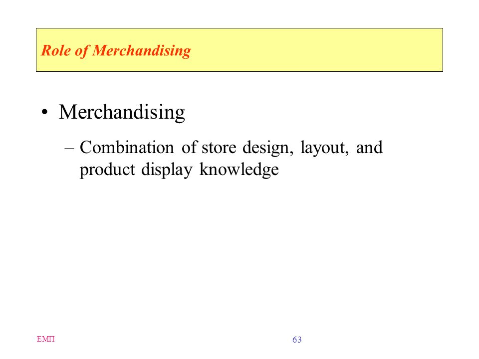 Role of Merchandising Merchandising. Combination of store design, layout, and product display knowledge.