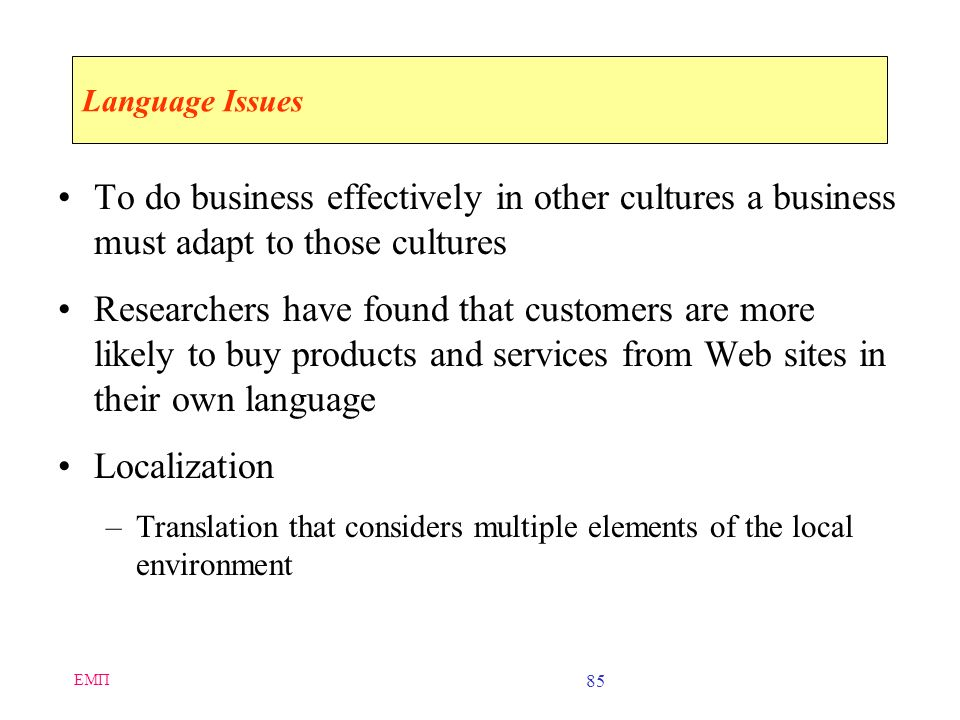 Language Issues To do business effectively in other cultures a business must adapt to those cultures.