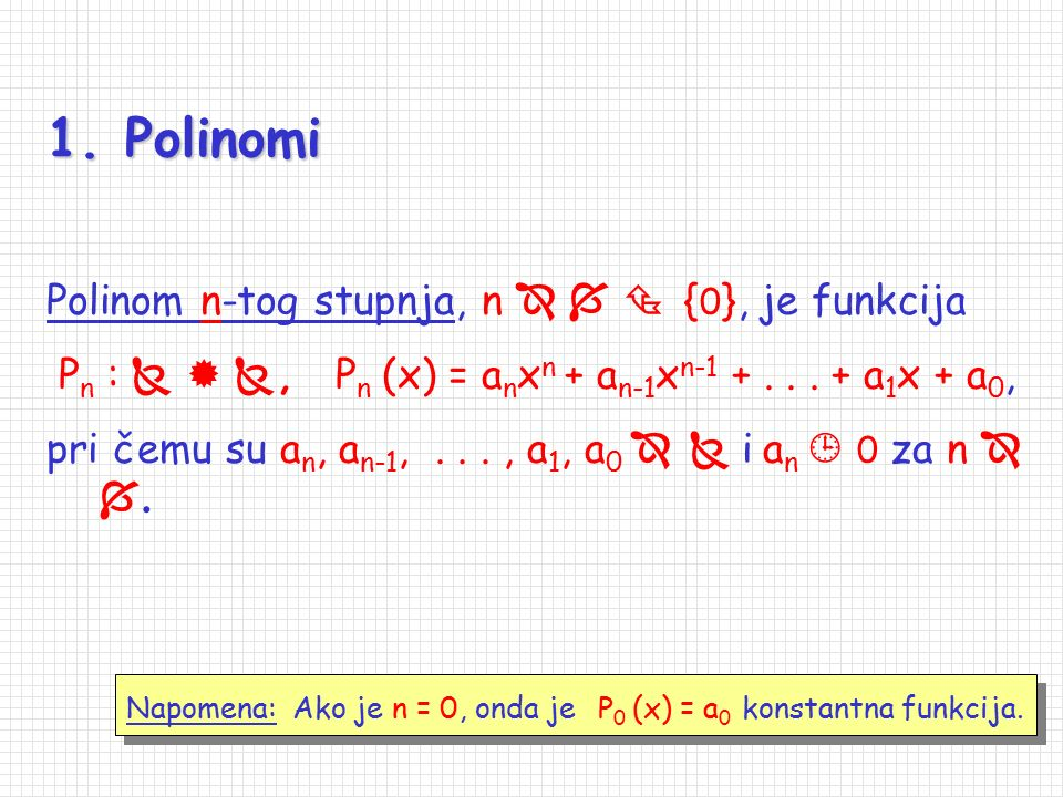 1. Polinomi Polinom n-tog stupnja, n    {0}, je funkcija