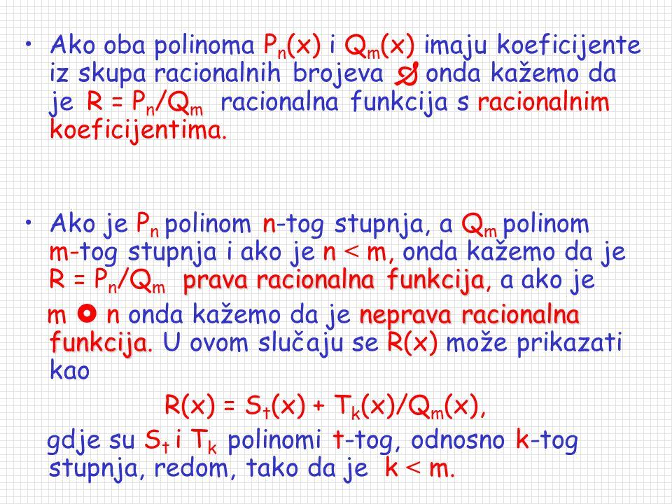 Ako oba polinoma Pn(x) i Qm(x) imaju koeficijente iz skupa racionalnih brojeva  onda kažemo da je R = Pn/Qm racionalna funkcija s racionalnim koeficijentima.