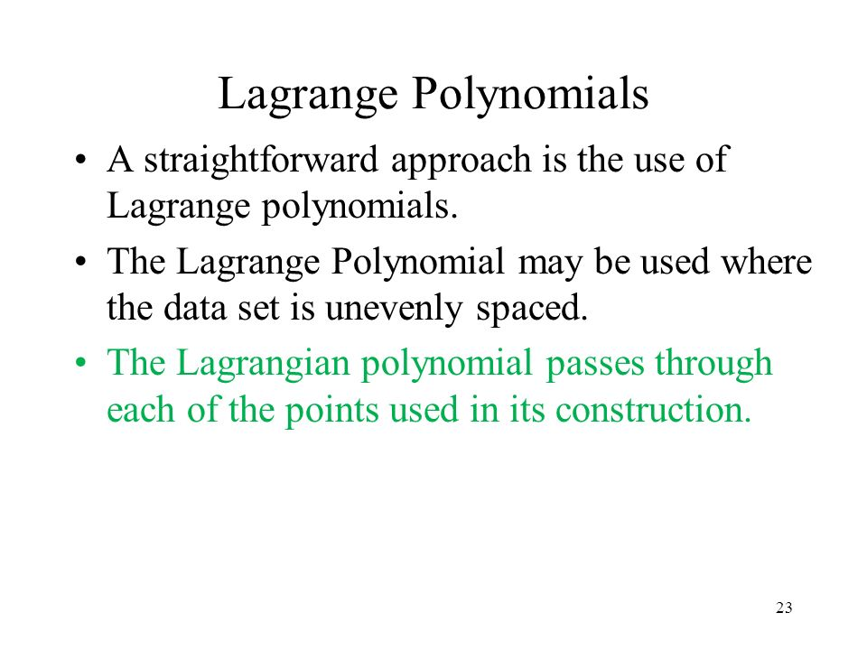 Lagrange Polynomials A straightforward approach is the use of Lagrange polynomials.