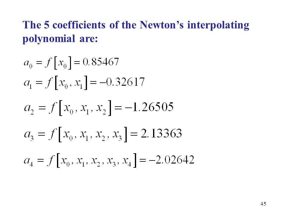 The 5 coefficients of the Newton's interpolating polynomial are: