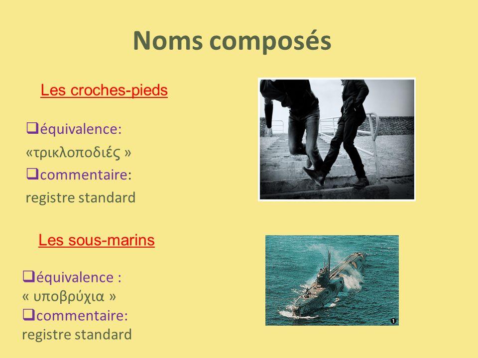 Noms composés Les croches-pieds équivalence: «τρικλοποδιές »