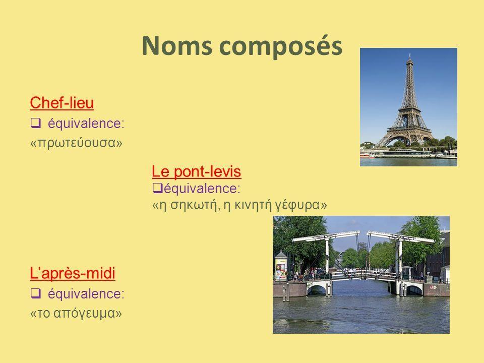 Noms composés Chef-lieu Le pont-levis L'après-midi équivalence: