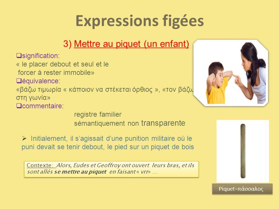 Expressions figées 3) Mettre au piquet (un enfant) signification: