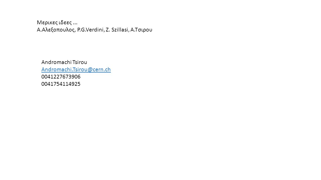 Μερικες ιδεες ... Α.Αλεξοπουλος, P.G.Verdini, Z. Szillasi, Α.Τσιρου. Andromachi Tsirou. Andromachi.Tsirou@cern.ch.