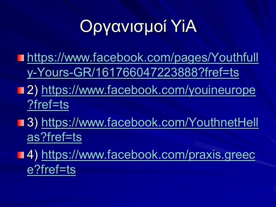 Οργανισμοί YiA https://www.facebook.com/pages/Youthfully-Yours-GR/161766047223888 fref=ts. 2) https://www.facebook.com/youineurope fref=ts.