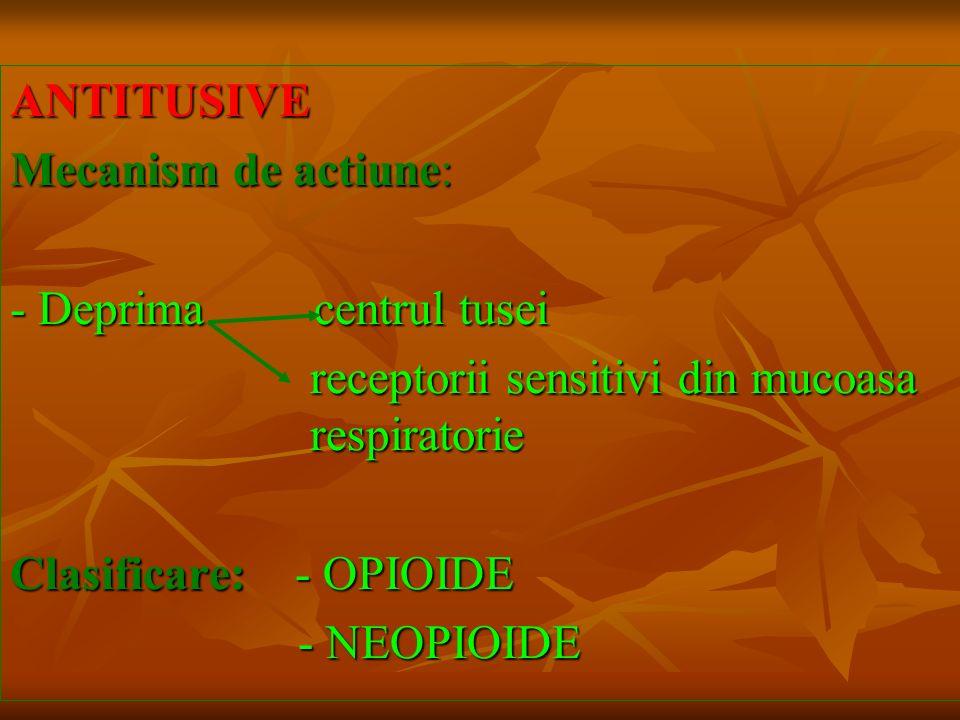 ANTITUSIVE Mecanism de actiune: - Deprima centrul tusei. receptorii sensitivi din mucoasa respiratorie.
