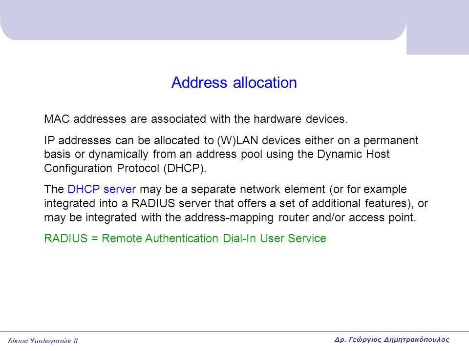 Address allocation MAC addresses are associated with the hardware devices.