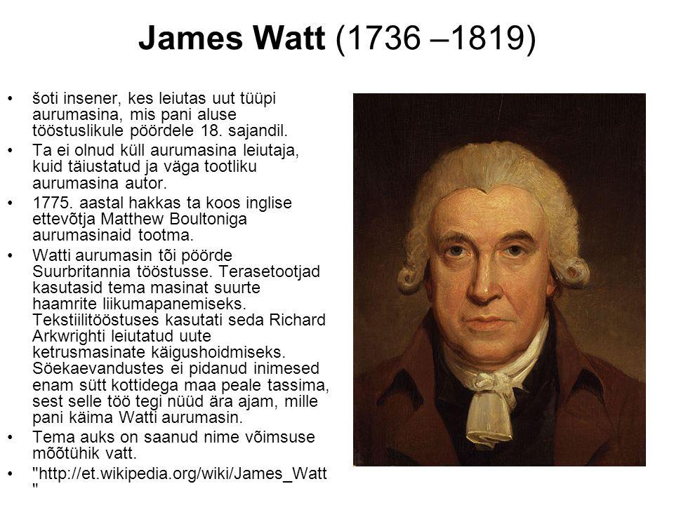 James Watt (1736 –1819) šoti insener, kes leiutas uut tüüpi aurumasina, mis pani aluse tööstuslikule pöördele 18. sajandil.