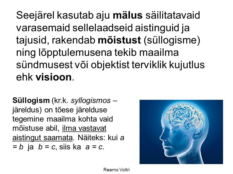 Seejärel kasutab aju mälus säilitatavaid varasemaid sellelaadseid aistinguid ja tajusid, rakendab mõistust (süllogisme) ning lõpptulemusena tekib maailma sündmusest või objektist terviklik kujutlus ehk visioon.