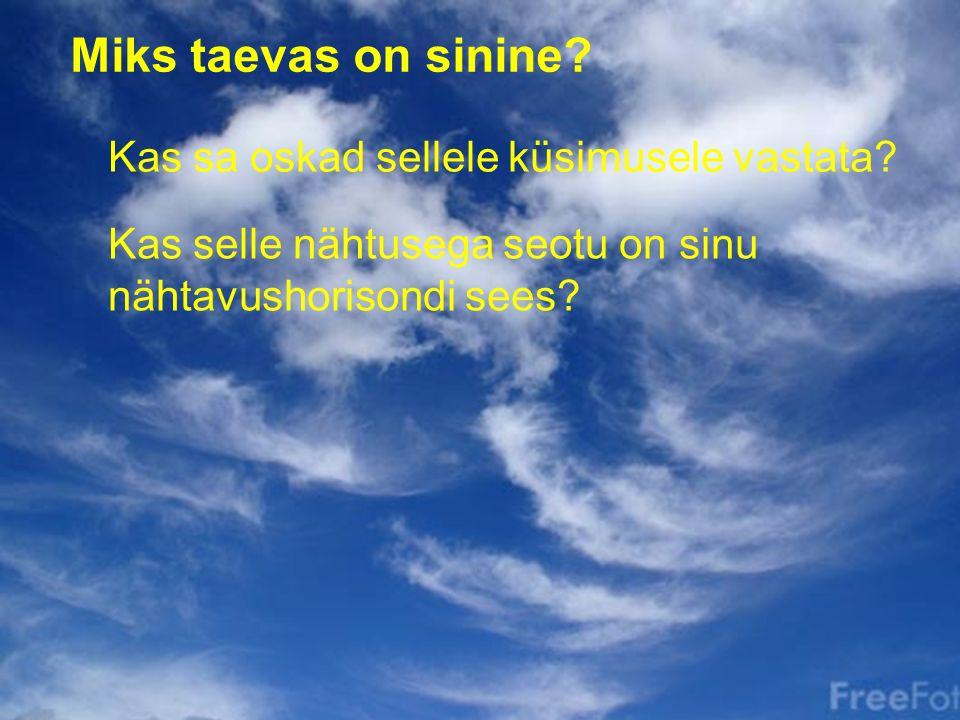 Miks taevas on sinine Kas sa oskad sellele küsimusele vastata