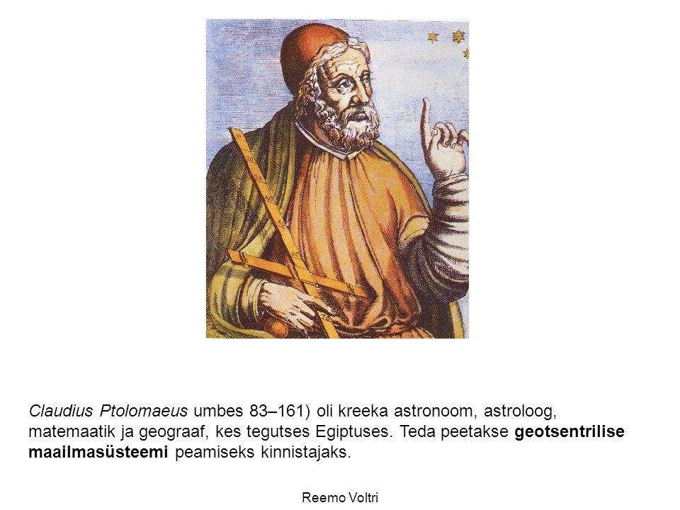 Claudius Ptolomaeus umbes 83–161) oli kreeka astronoom, astroloog, matemaatik ja geograaf, kes tegutses Egiptuses. Teda peetakse geotsentrilise maailmasüsteemi peamiseks kinnistajaks.