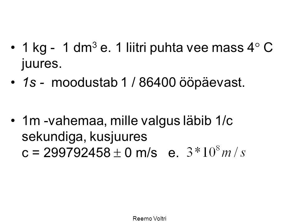 1 kg - 1 dm3 e. 1 liitri puhta vee mass 4 C juures.