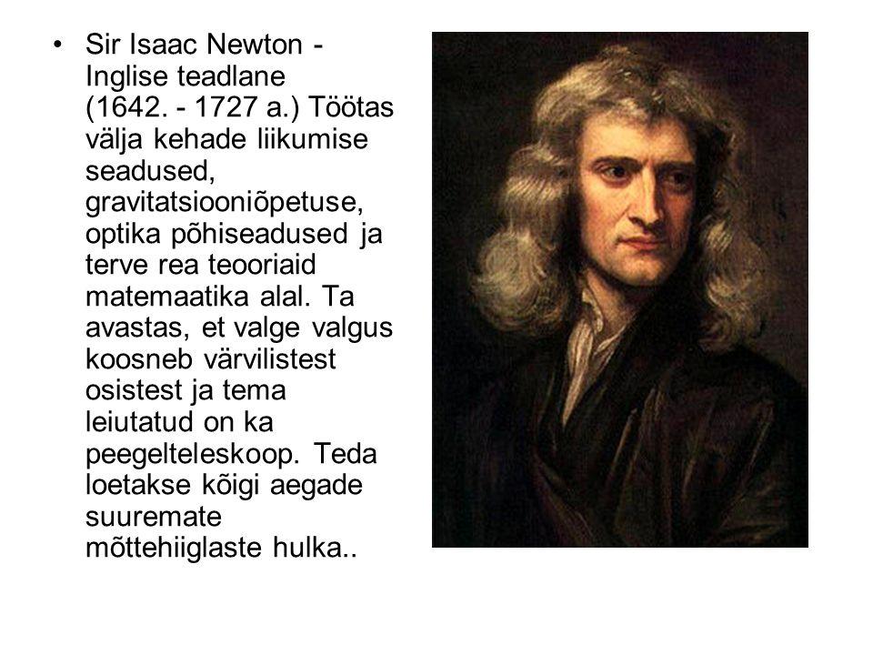 Sir Isaac Newton - Inglise teadlane (1642. - 1727 a