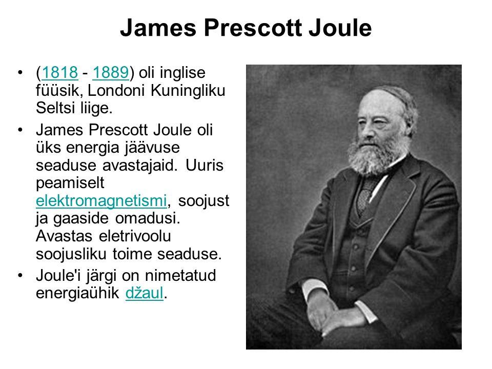 James Prescott Joule (1818 - 1889) oli inglise füüsik, Londoni Kuningliku Seltsi liige.