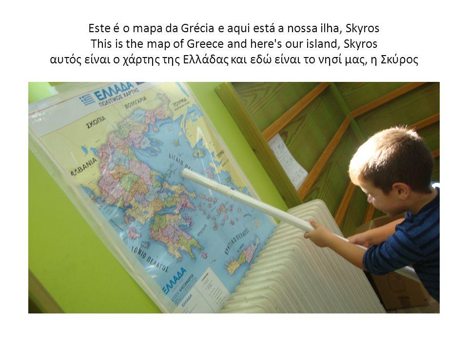 Este é o mapa da Grécia e aqui está a nossa ilha, Skyros This is the map of Greece and here s our island, Skyros αυτός είναι ο χάρτης της Ελλάδας και εδώ είναι το νησί μας, η Σκύρος