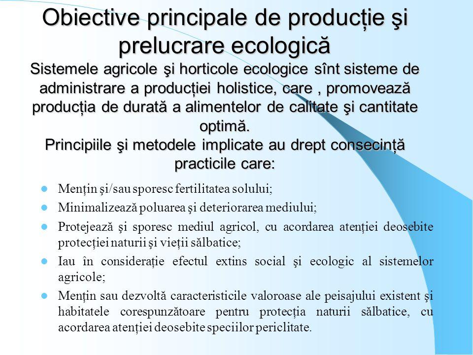 Obiective principale de producţie şi prelucrare ecologică Sistemele agricole şi horticole ecologice sînt sisteme de administrare a producţiei holistice, care , promovează producţia de durată a alimentelor de calitate şi cantitate optimă. Principiile şi metodele implicate au drept consecinţă practicile care: