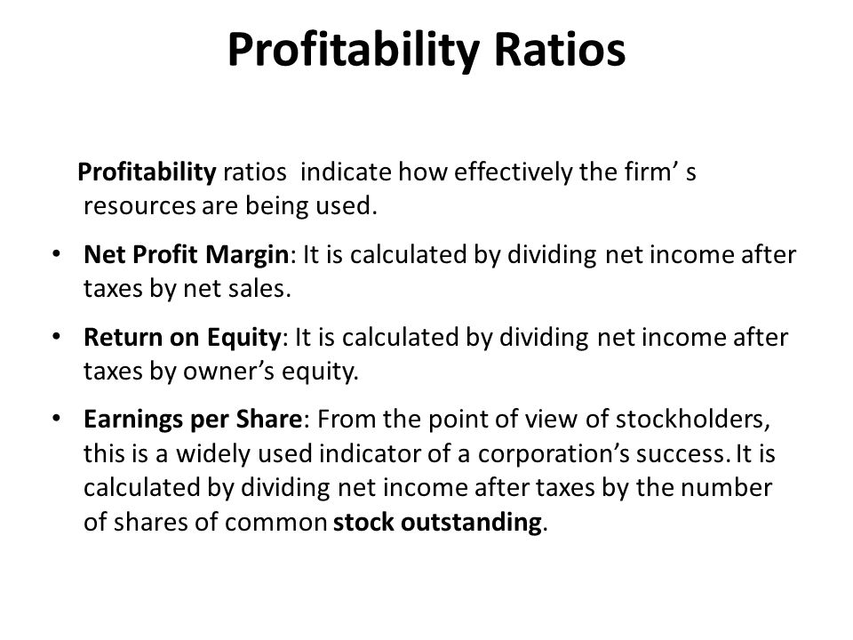 Profitability Ratios Profitability ratios indicate how effectively the firm' s resources are being used.