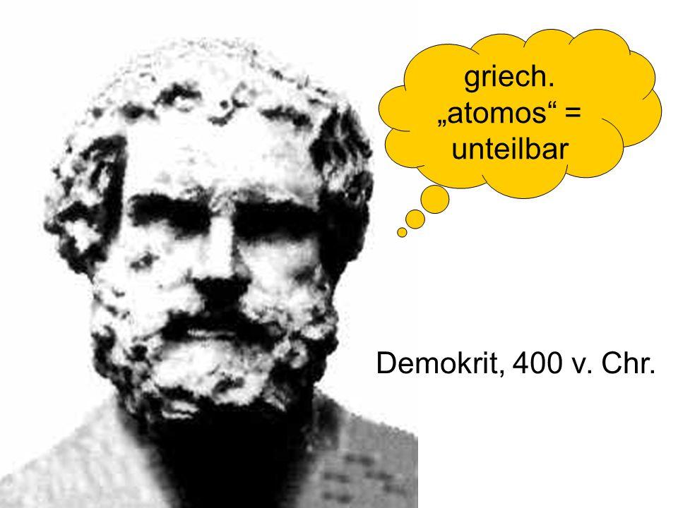 """griech. """"atomos = unteilbar"""